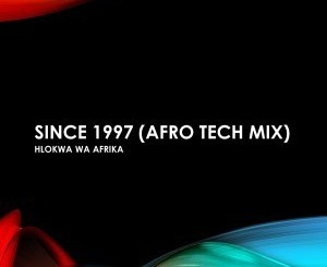 DOWNLOAD Hlokwa Wa Afrika Since 1997 (Afro Tech Mix) Mp3