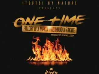 DOWNLOAD Musiholiq x Zakwe x Pillory IV x MPK One Time Mp3