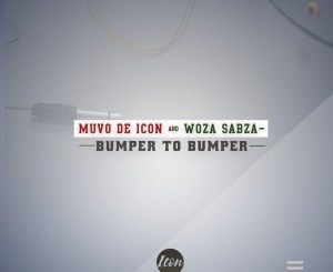 DOWNLOAD Muvo De Icon & Woza Sabza Bumper To Bumper Mp3
