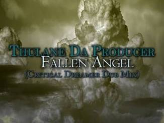 DOWNLOAD Thulane Da Producer Fallen Angel (Critical Dreamer Overdub Mix) Mp3