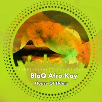 BlaQ Afro-Kay House Of Elders EP Mp3 Download