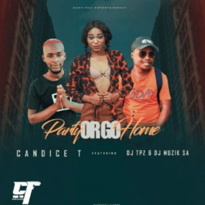 DOWNLOAD Candice T Party Or Go Home Ft. DJ Tpz & DJ Muzik SA Mp3