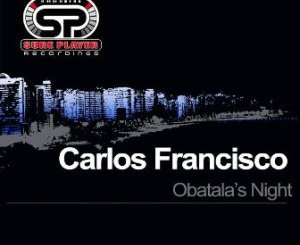DOWNLOAD Carlos Francisco Obatala's Night (Original Mix) Mp3