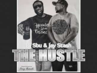 DOWNLOAD DJ Sbu & Jay Stash The Hustle Mp3