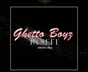DOWNLOAD Ghetto Boyz Resefe (Ghetto Mix) Mp3