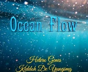 DOWNLOAD Hetero Genes Ocean Flow Ft. Kiddoh De Yunging Mp3