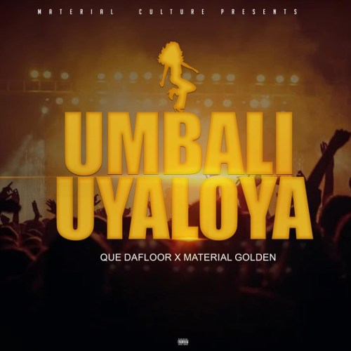 DOWNLOAD Material Golden uMbali Uyaloya Ft. Que Dafloor Mp3