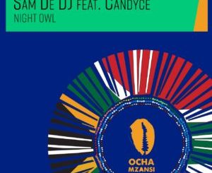 DOWNLOAD Sam De DJ, Candyce Night Owl (Original Mix) Mp3