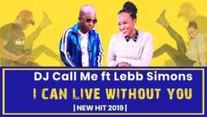 DOWNLOAD DJ Call Me I Can Live Without You Ft. Lebb Simons Mp3