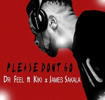 Dr Feel Ft. Kiki & James Sakala Please Don't Go Mp3 Download
