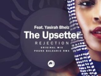 The Upsetter Ft. Yasirah Bhelz Rejection (Original Mix) Mp3 Download