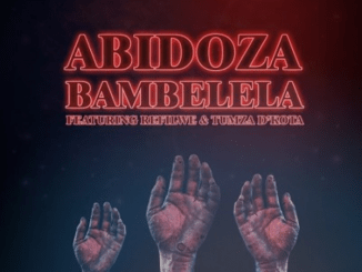 Abidoza – Bambelela Ft. Refilwe & Tumza D'Kota Mp3 Download