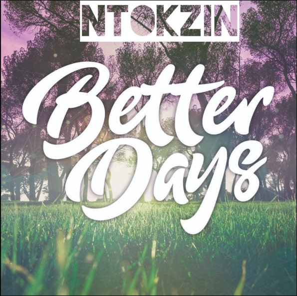 Ntokzin – Better Days (Original Mix) Mp3 Download