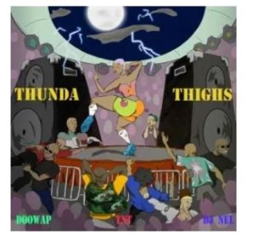 Doowap, TnT & DJ NEL – Thunder Thighs Mp3 Download