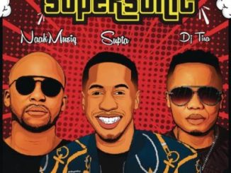 SUPTA – SuperSonic Ft NaakMusiQ & DJ Tira Mp3 Download