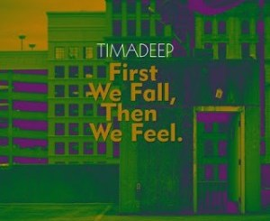 EP: TimAdeep – First We Fall, Then We Feel Zip Download
