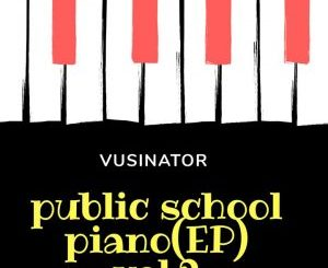 EP: Vusinator – Public School Piano Vol. 2 zip download