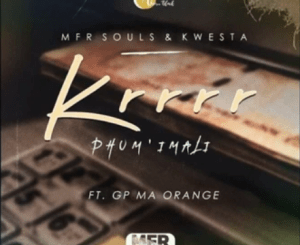 MFR Souls & Kwesta – Krrrr (Phum' Imali) Ft. GP Ma Orange Mp3 Download