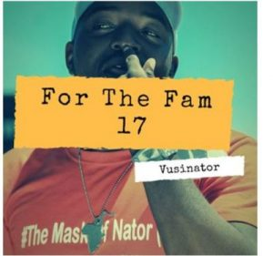 Vusinator – For The Fam 17 Mix mp3 download