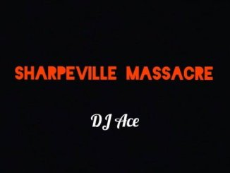 DJ Ace – Sharpeville Massacre MP3 DOWNLOAD
