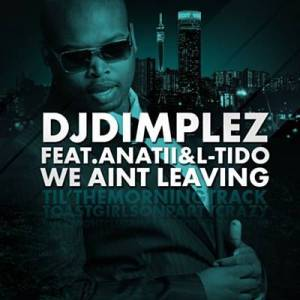 DJ Dimplez – We Ain't Leaving Ft. L-Tido & Anatii mp3 download