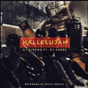 DJ Syferr – Hallelujah Ft. DJ Keres mp3 download