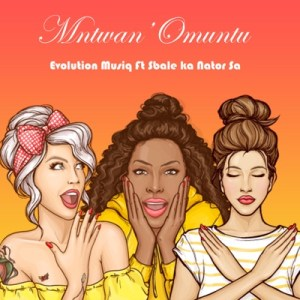 Evolution Musiq – Mntwan'Omuntu Ft. Sbale ka Nator Sa mp3 download