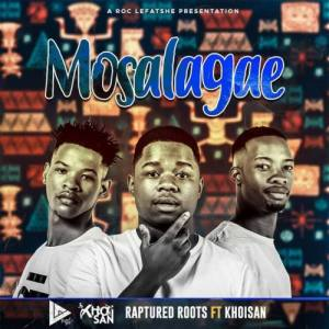Raptured Roots – Mosalagae Ft. Khoisan mp3 download