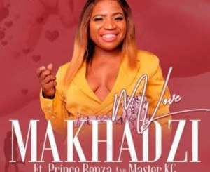 DOWNLOAD Makhadzi My Love Ft. Master KG & Prince Benza Mp3