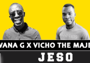 DOWNLOAD N'wana G & Vicho The Majesty Jeso Mp3