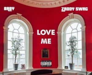 DOWNLOAD Zaddy Swag Love Me Ft. Baby Mp3