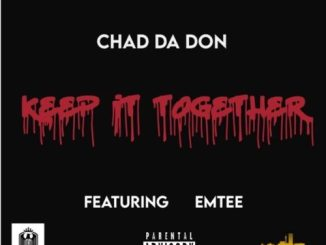 DOWNLOAD Chad Da Don Keep It Together Mp3 Ft. Emtee