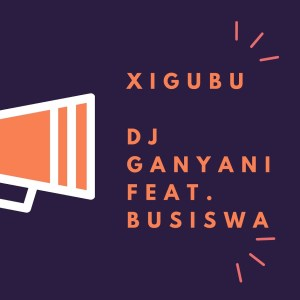 DOWNLOAD Dj Ganyani Xigubu Ft. Busiswa Mp3