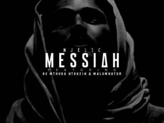 Njelic Messiah Mp3 Download Ft. De Mthuda, Ntokzin & MalumNator