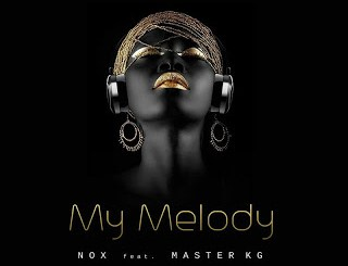 DOWNLOAD Nox My Melody Ft. Master KG Mp3