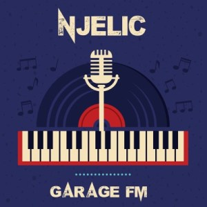 DOWNLOAD Njelic Garage FM Full Album Tracklist Zip