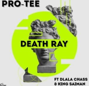 Pro Tee – Death Ray Ft. Dlala Chass & King Saiman Mp3 Download