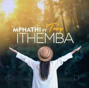 DOWNLOAD Mphathi Ithemba Ft. Tozzy Mp3