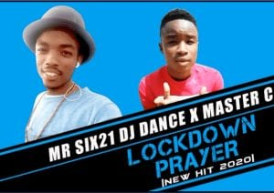 DOWNLOAD Mr Six21 DJ Dance & Master C Lockdown Prayer (Original) Mp3