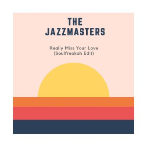 DOWNLOAD The Jazzmasters Really Miss Your Love (Soulfreakah Edit) Mp3