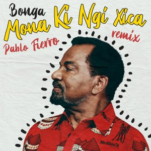 Bonga Mona Ki Ngi Xica (Pablo Fierro Remix) Mp3 DOWNLOAD