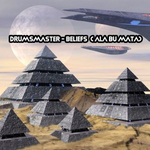 Drumsmaster Beliefs (Ala Bu Mata) Mp3 DOWNLOAD