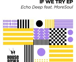 Echo Deep If We Try EP Zip DOWNLOAD