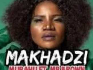 Makhadzi Murahu Ft. Mr Brown Mp3 DOWNLOAD