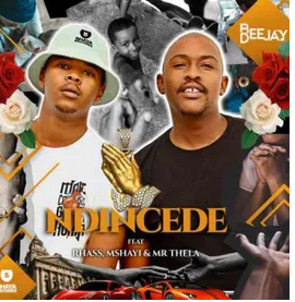 Bee Deejay – Ndincede Ft. Rhass, Mshayi & Mr Thela mp3 download