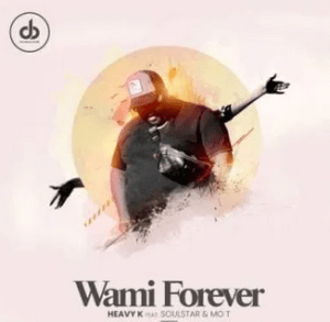 Video: Heavy K – Wami Forever Ft. Soulstar & Mo T mp4 download