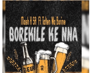 Mash K – Borekile Ke Nna Ft. Taken Wabo Rinee mp3 download
