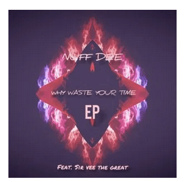 EP: Nuf DeE & Sir Vee The Great – Why Waste Your Time zip download