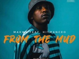 Makwa – From The Mud Ft. Hitmanceo Mp3 download