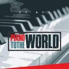 DJ Ace – Piano To The World